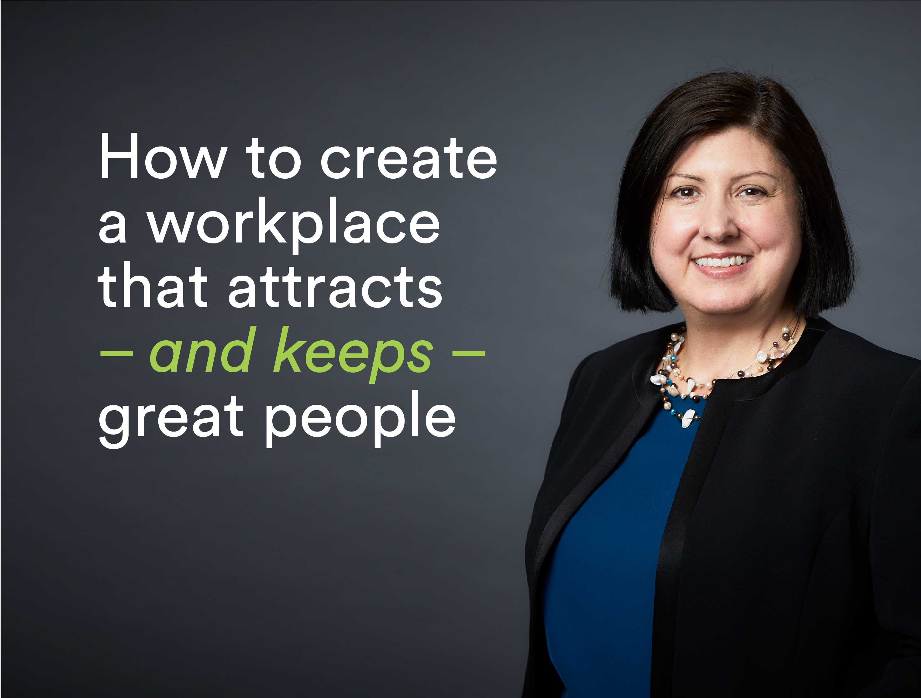 How to create a workplace that attracts – and keeps – great people