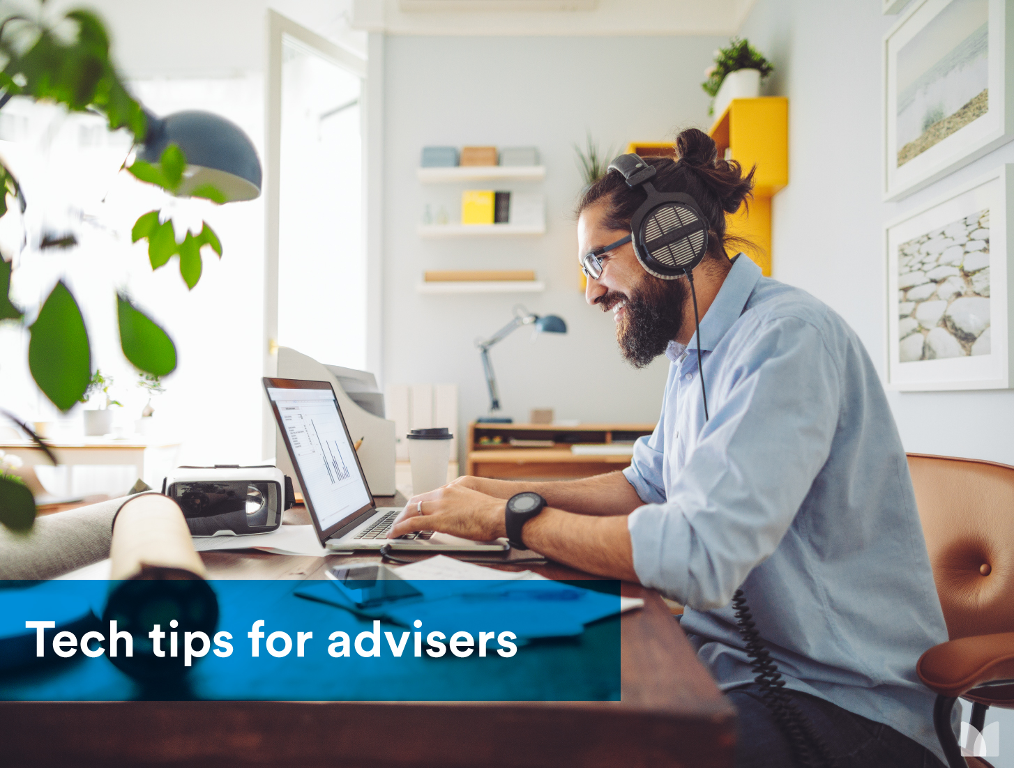 Tech Tips for Advisers Working Wherever You Need to be
