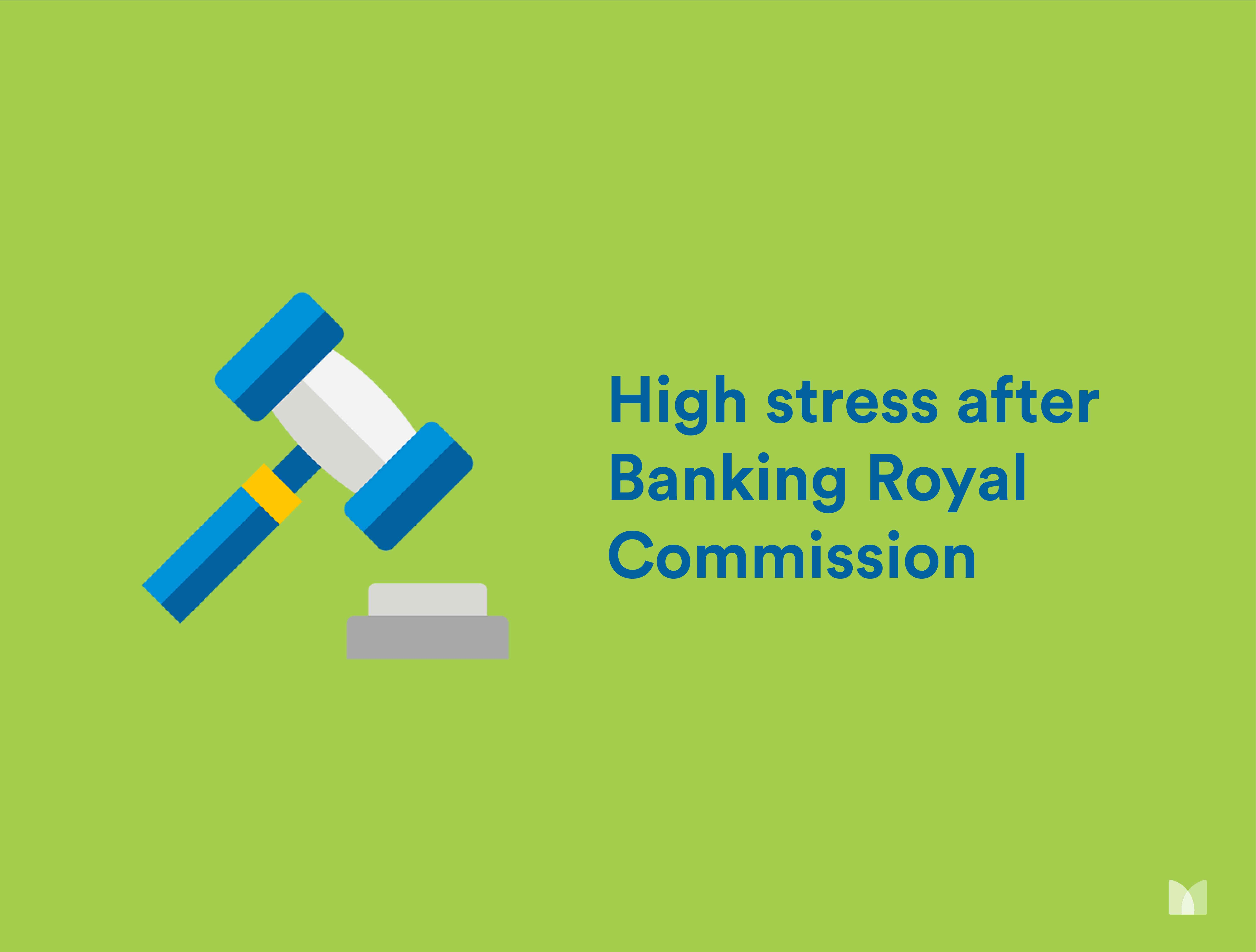 High stress after the Banking Royal Commission