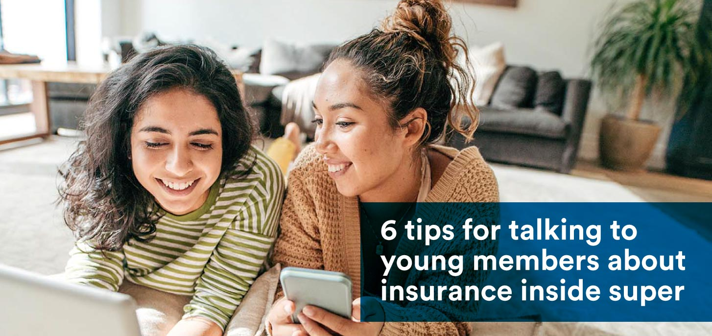 6 tips for talking to young members about insurance inside super