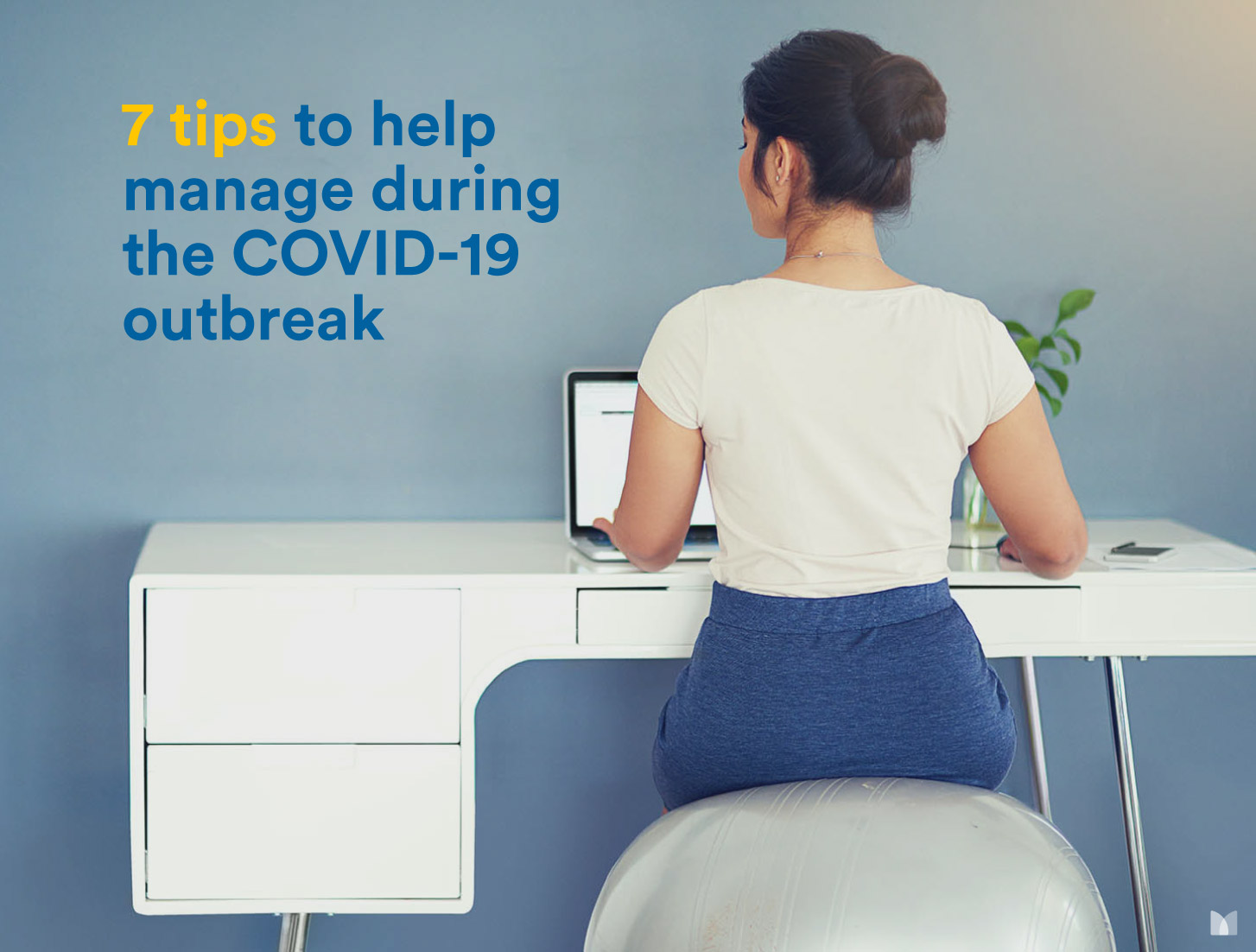 Tips to help you manage during the COVID-19 outbreak